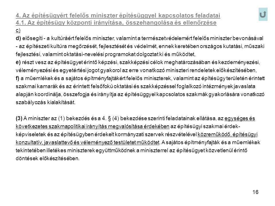 16 4. Az építésügyért felelős miniszter építésüggyel kapcsolatos feladatai 4.1. Az építésügy központi irányítása, összehangolása és ellenőrzése c) d)
