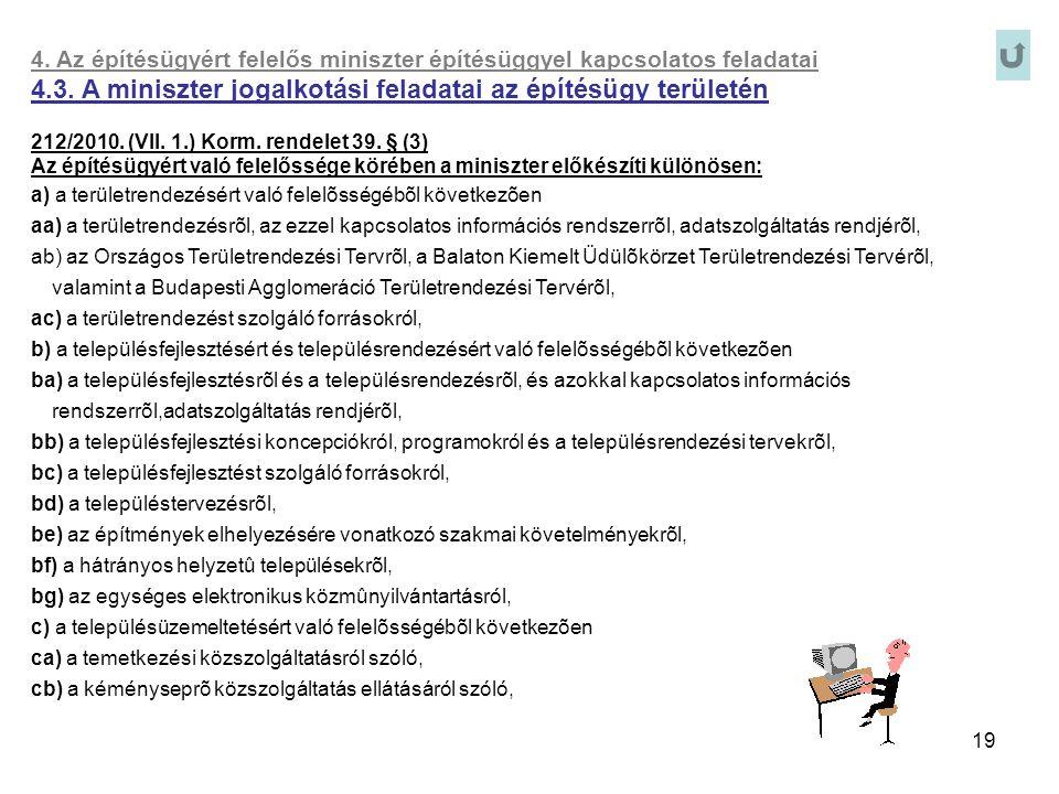 19 4. Az építésügyért felelős miniszter építésüggyel kapcsolatos feladatai 4.3. A miniszter jogalkotási feladatai az építésügy területén 212/2010. (VI