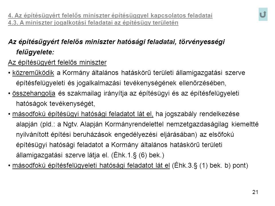 21 4. Az építésügyért felelős miniszter építésüggyel kapcsolatos feladatai 4.3. A miniszter jogalkotási feladatai az építésügy területén Az építésügyé