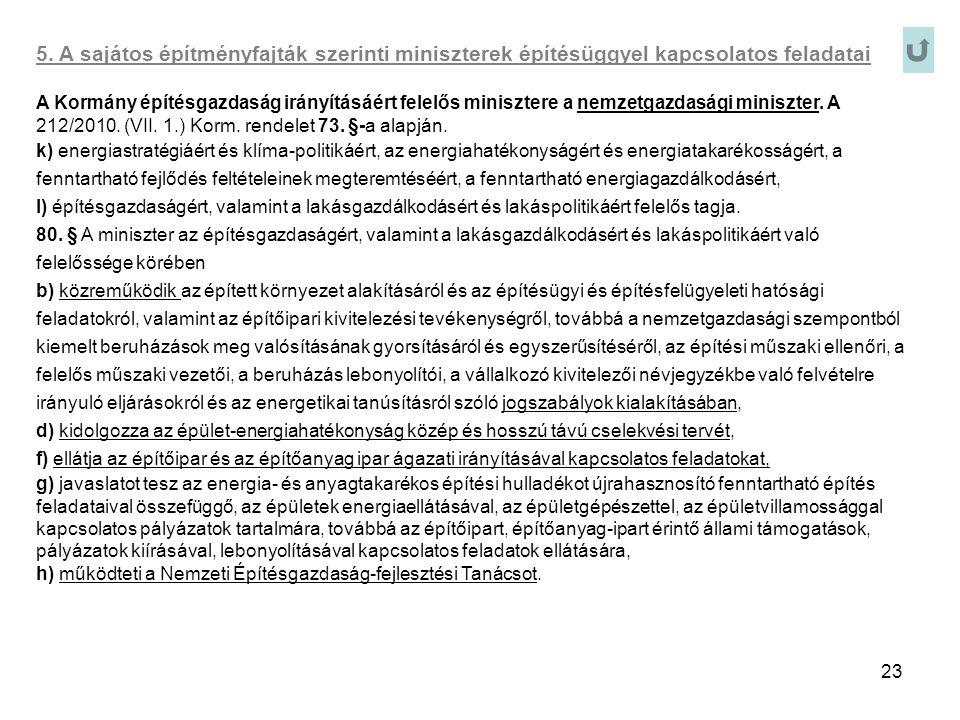 23 5. A sajátos építményfajták szerinti miniszterek építésüggyel kapcsolatos feladatai A Kormány építésgazdaság irányításáért felelős minisztere a nem