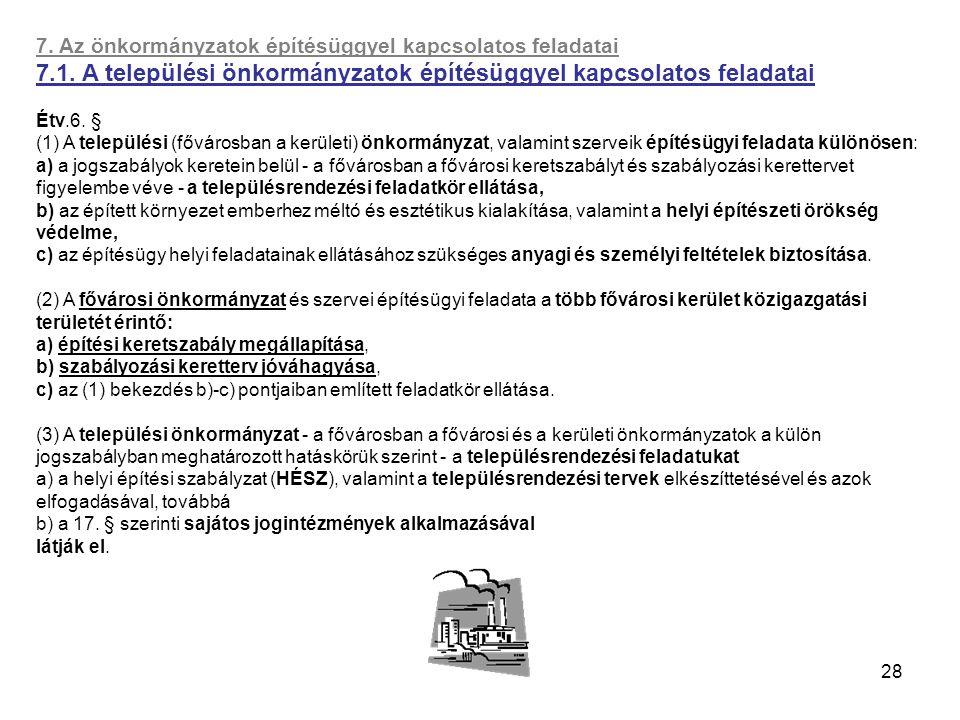 28 7. Az önkormányzatok építésüggyel kapcsolatos feladatai 7.1. A települési önkormányzatok építésüggyel kapcsolatos feladatai Étv.6. § (1) A települé