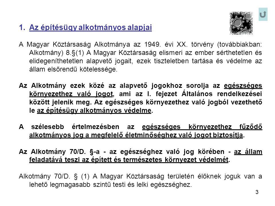 3 1.Az építésügy alkotmányos alapjai A Magyar Köztársaság Alkotmánya az 1949. évi XX. törvény (továbbiakban: Alkotmány) 8.§(1) A Magyar Köztársaság el