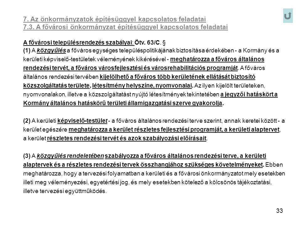 33 7. Az önkormányzatok építésüggyel kapcsolatos feladatai 7.3. A fővárosi önkormányzat építésüggyel kapcsolatos feladatai A fővárosi településrendezé