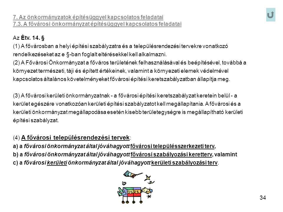 34 7. Az önkormányzatok építésüggyel kapcsolatos feladatai 7.3. A fővárosi önkormányzat építésüggyel kapcsolatos feladatai Az Étv. 14. § (1) A főváros