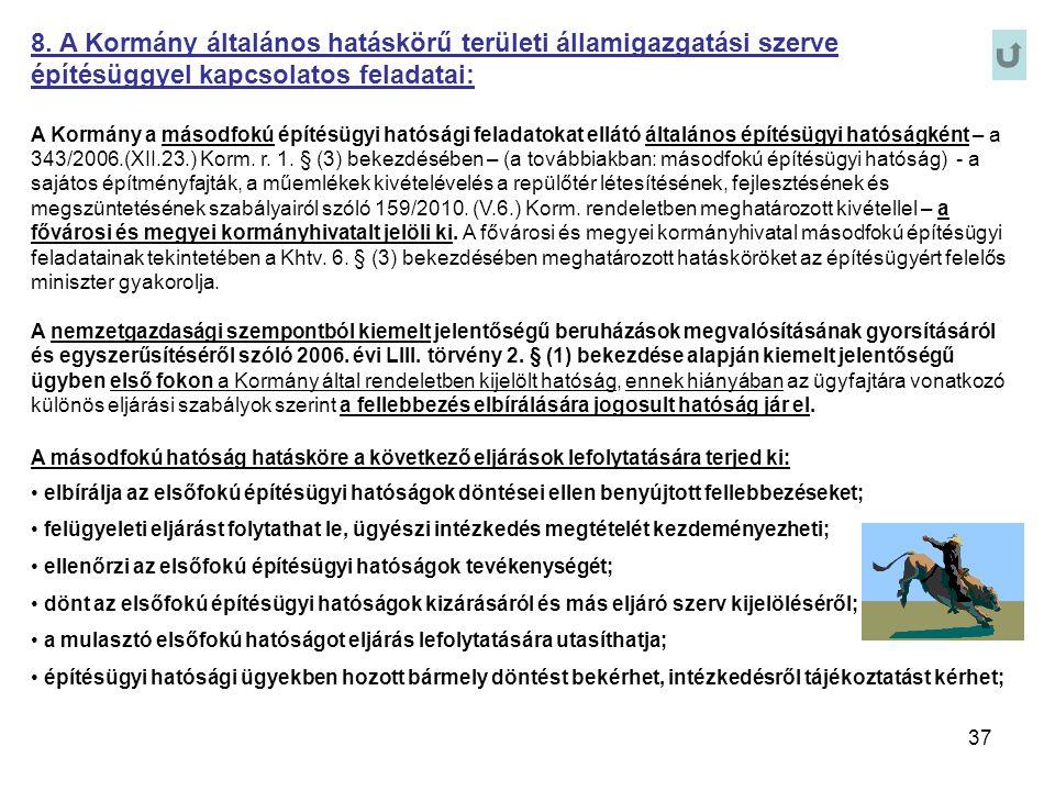 37 8. A Kormány általános hatáskörű területi államigazgatási szerve építésüggyel kapcsolatos feladatai: A Kormány a másodfokú építésügyi hatósági fela