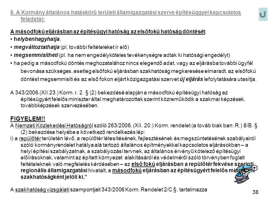38 8. A Kormány általános hatáskörű területi államigazgatási szerve építésüggyel kapcsolatos feladatai: A másodfokú eljárásban az építésügyi hatóság a