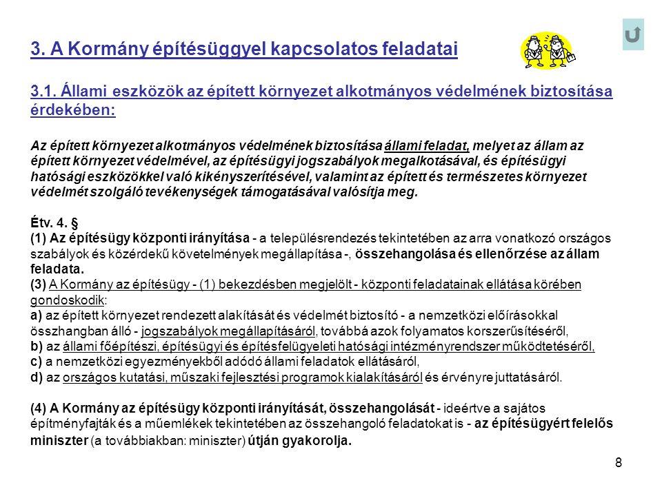 8 3. A Kormány építésüggyel kapcsolatos feladatai 3.1. Állami eszközök az épített környezet alkotmányos védelmének biztosítása érdekében: Az épített k