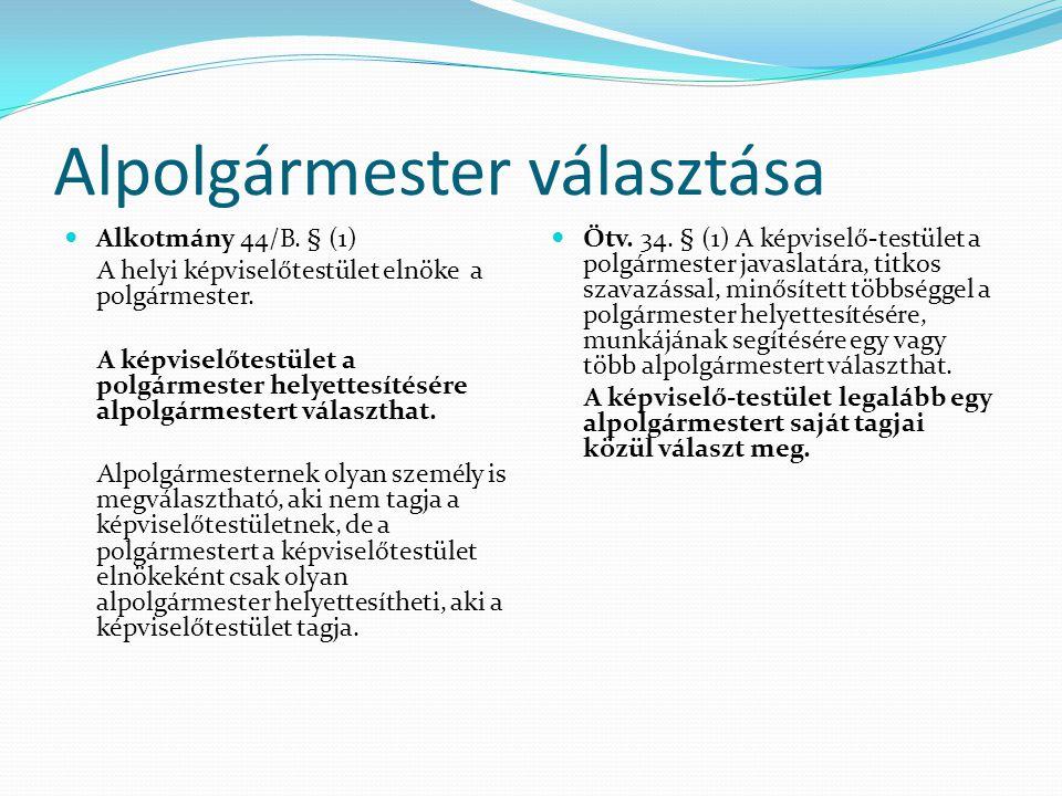 Alpolgármester választása Alkotmány 44/B.§ (1) A helyi képviselőtestület elnöke a polgármester.