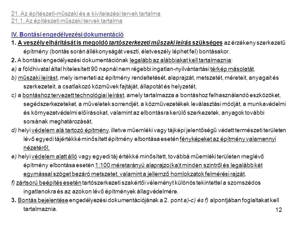 12 21. Az építészeti-műszaki és a kivitelezési tervek tartalma 21.1. Az építészeti műszaki tervek tartalma IV. Bontási engedélyezési dokumentáció 1. A
