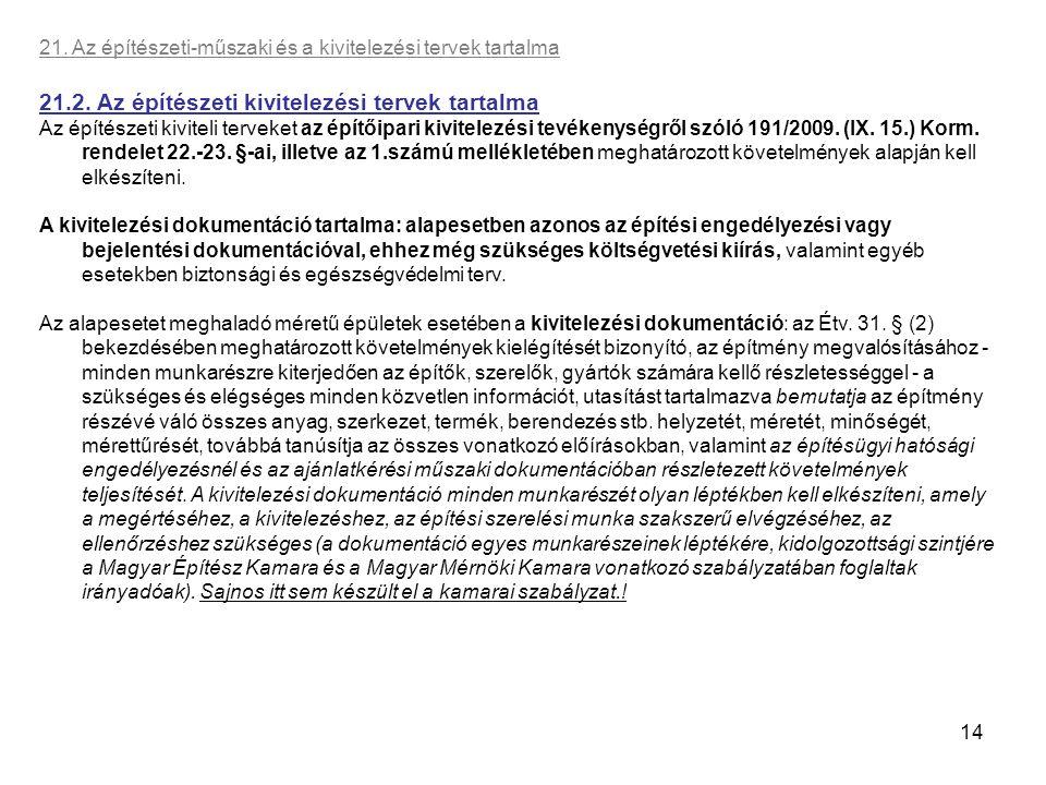 14 21. Az építészeti-műszaki és a kivitelezési tervek tartalma 21.2. Az építészeti kivitelezési tervek tartalma Az építészeti kiviteli terveket az épí