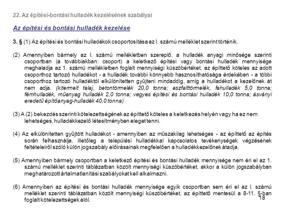 18 22. Az építési-bontási hulladék kezelésének szabályai Az építési és bontási hulladék kezelése 3. § (1) Az építési és bontási hulladékok csoportosít