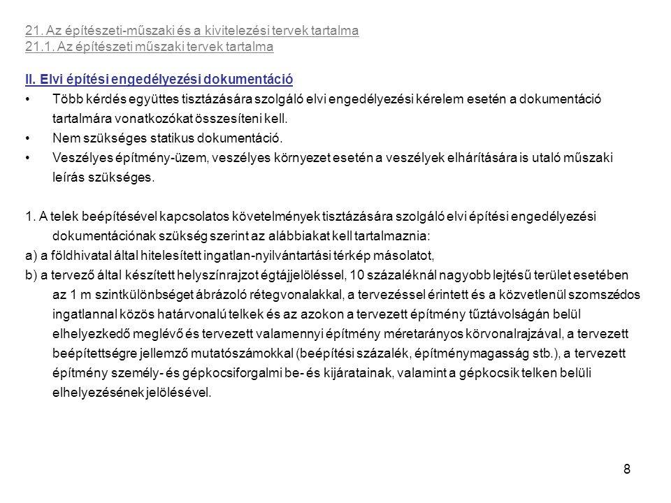 8 21. Az építészeti-műszaki és a kivitelezési tervek tartalma 21.1. Az építészeti műszaki tervek tartalma II. Elvi építési engedélyezési dokumentáció