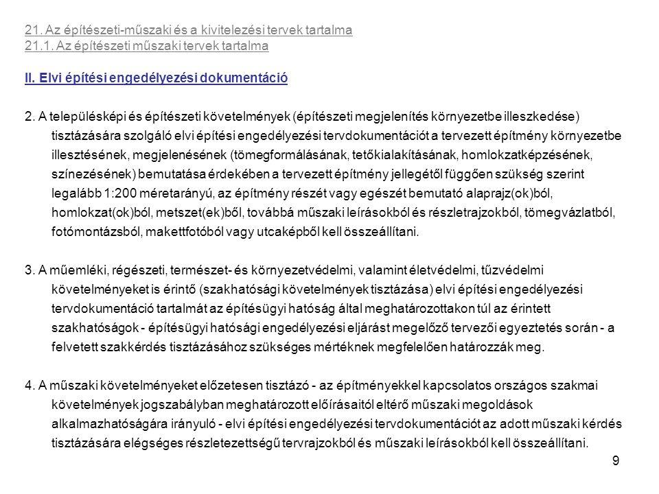 9 21. Az építészeti-műszaki és a kivitelezési tervek tartalma 21.1. Az építészeti műszaki tervek tartalma II. Elvi építési engedélyezési dokumentáció
