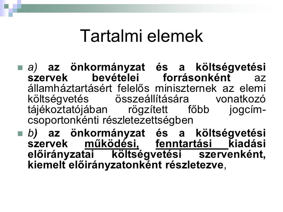 Tartalmi elemek a) az önkormányzat és a költségvetési szervek bevételei forrásonként az államháztartásért felelős miniszternek az elemi költségvetés ö