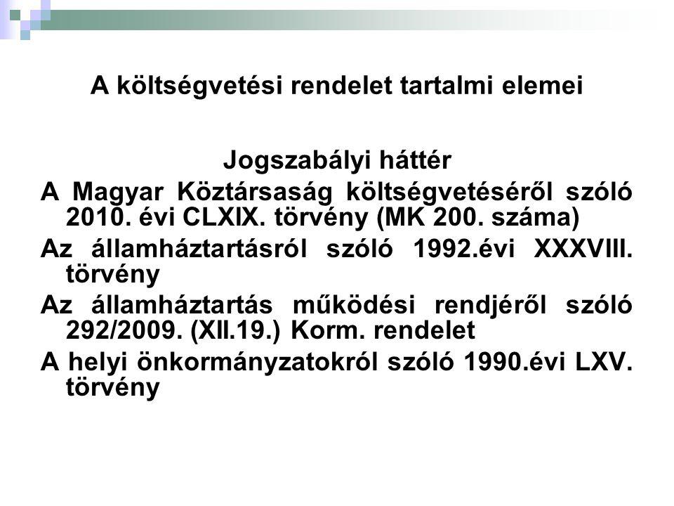 A költségvetési rendelet tartalmi elemei Jogszabályi háttér A Magyar Köztársaság költségvetéséről szóló 2010. évi CLXIX. törvény (MK 200. száma) Az ál
