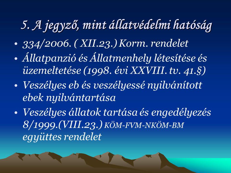 5.A jegyző, mint állatvédelmi hatóság 334/2006. ( XII.23.) Korm.