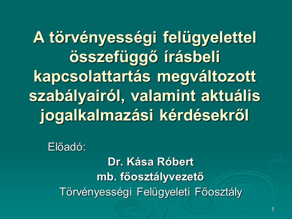 1 A törvényességi felügyelettel összefüggő írásbeli kapcsolattartás megváltozott szabályairól, valamint aktuális jogalkalmazási kérdésekről Előadó: Dr