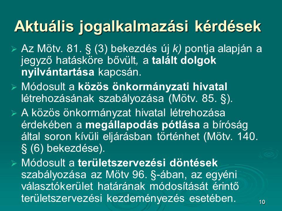 10 Aktuális jogalkalmazási kérdések   Az Mötv. 81. § (3) bekezdés új k) pontja alapján a jegyző hatásköre bővült, a talált dolgok nyilvántartása kap
