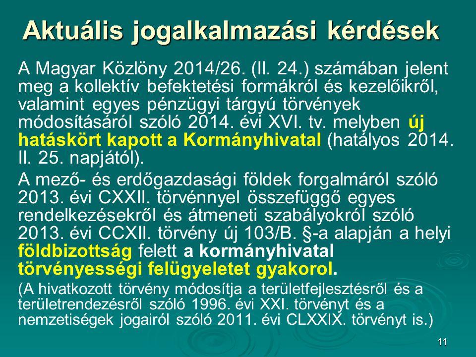 11 Aktuális jogalkalmazási kérdések A Magyar Közlöny 2014/26. (II. 24.) számában jelent meg a kollektív befektetési formákról és kezelőikről, valamint