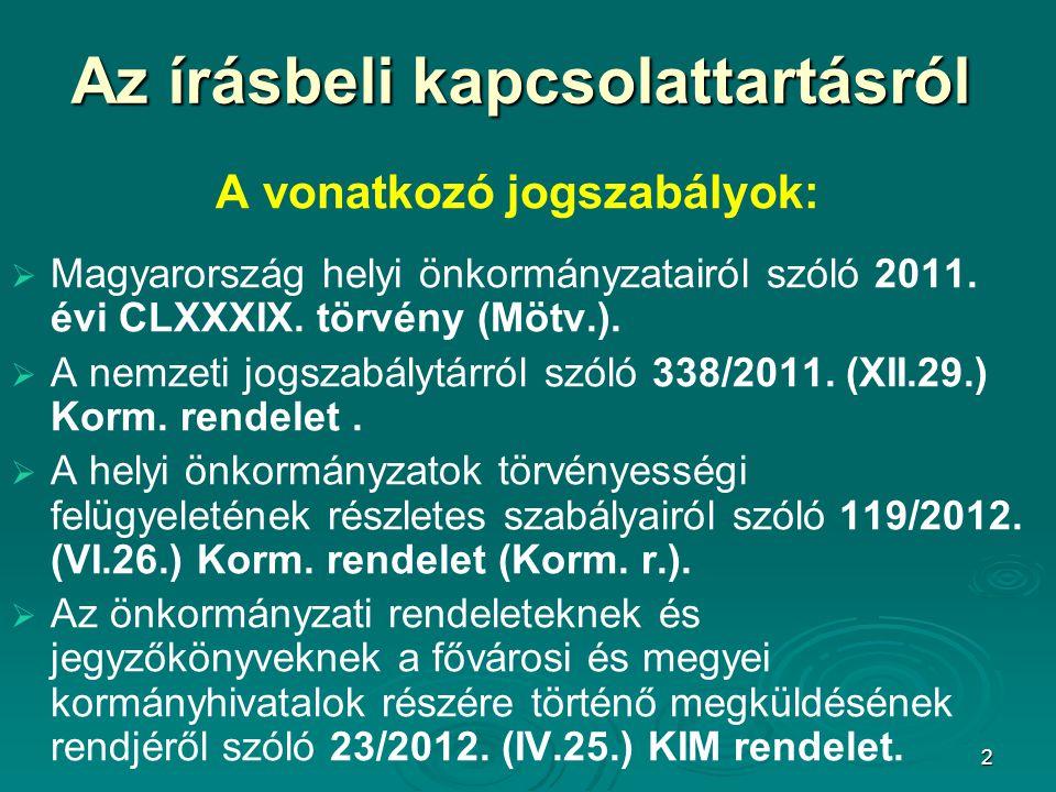 2 Az írásbeli kapcsolattartásról A vonatkozó jogszabályok:   Magyarország helyi önkormányzatairól szóló 2011. évi CLXXXIX. törvény (Mötv.).   A ne