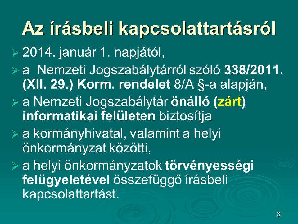3 Az írásbeli kapcsolattartásról   2014. január 1. napjától,   a Nemzeti Jogszabálytárról szóló 338/2011. (XII. 29.) Korm. rendelet 8/A §-a alapjá
