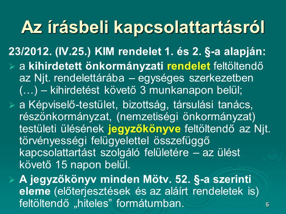 5 Az írásbeli kapcsolattartásról 23/2012. (IV.25.) KIM rendelet 1. és 2. §-a alapján:   a kihirdetett önkormányzati rendelet feltöltendő az Njt. ren