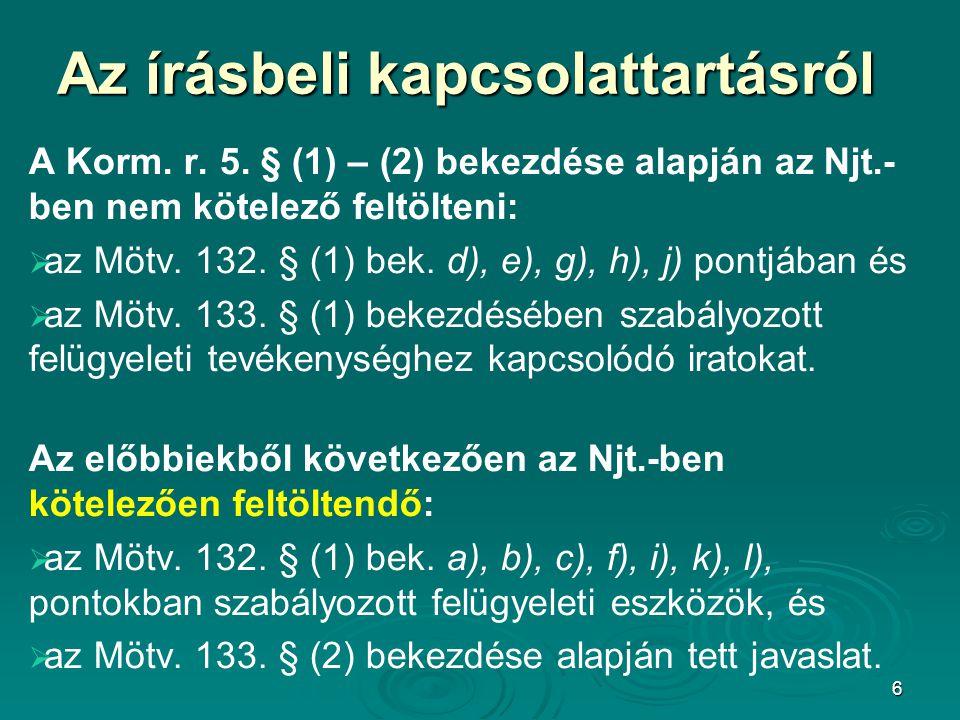 6 Az írásbeli kapcsolattartásról A Korm. r. 5. § (1) – (2) bekezdése alapján az Njt.- ben nem kötelező feltölteni:   az Mötv. 132. § (1) bek. d), e)