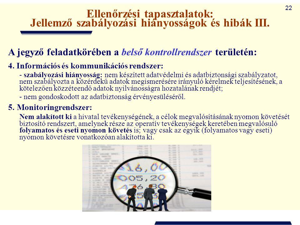 22 Ellenőrzési tapasztalatok: Jellemző szabályozási hiányosságok és hibák III. A jegyző feladatkörében a belső kontrollrendszer területén: 4. Informác