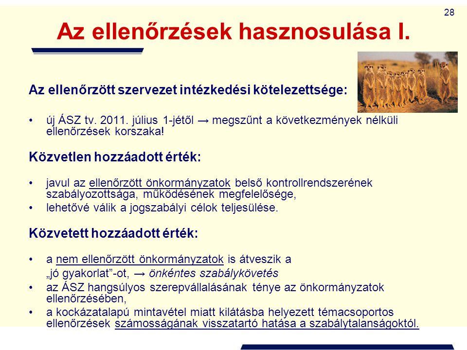 28 Az ellenőrzések hasznosulása I. Az ellenőrzött szervezet intézkedési kötelezettsége: új ÁSZ tv. 2011. július 1-jétől → megszűnt a következmények né