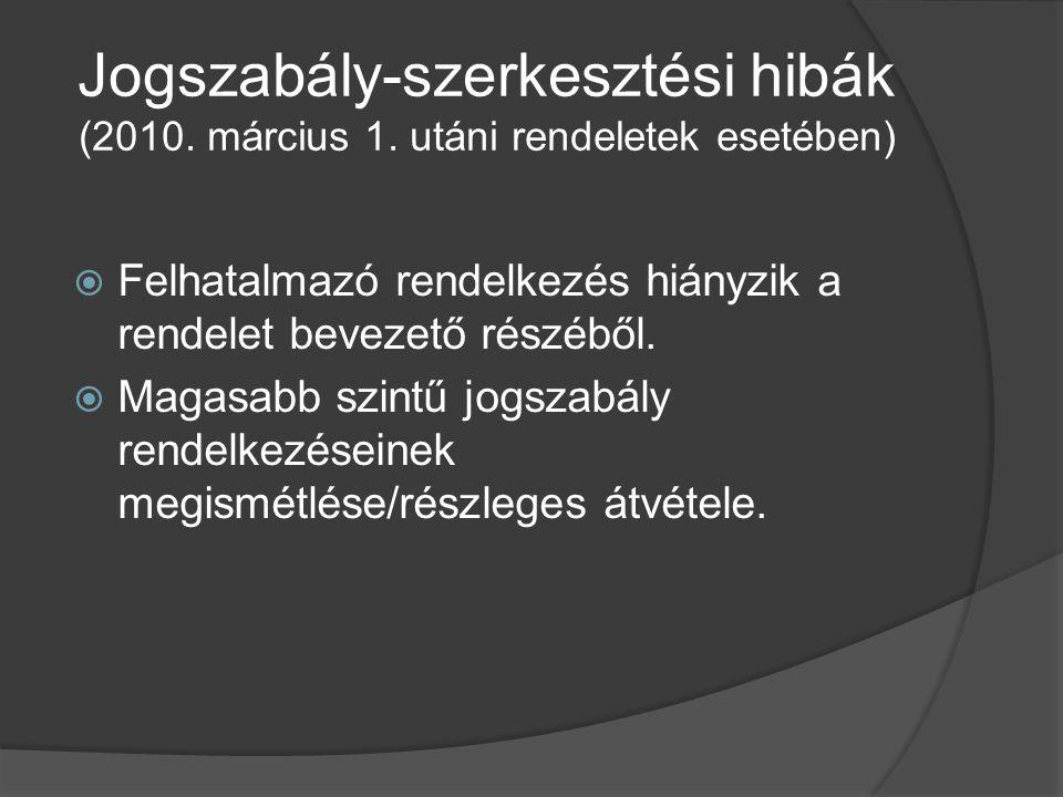 Jogszabály-szerkesztési hibák (2010. március 1. utáni rendeletek esetében)  Felhatalmazó rendelkezés hiányzik a rendelet bevezető részéből.  Magasab