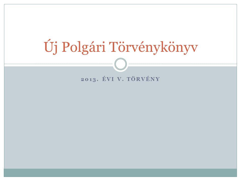 2013. ÉVI V. TÖRVÉNY Új Polgári Törvénykönyv