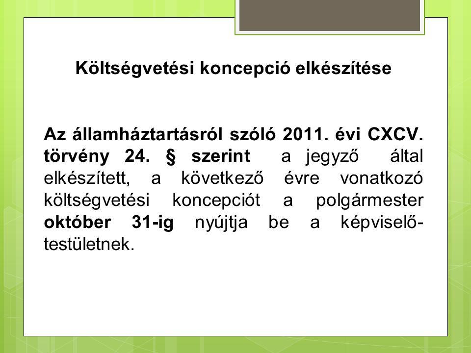 Költségvetési koncepció elkészítése Az államháztartásról szóló 2011. évi CXCV. törvény 24. § szerint a jegyző által elkészített, a következő évre vona