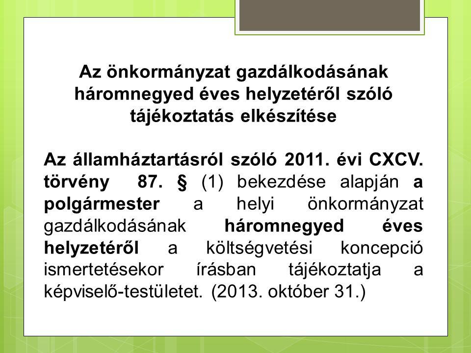 Az önkormányzat gazdálkodásának háromnegyed éves helyzetéről szóló tájékoztatás elkészítése Az államháztartásról szóló 2011. évi CXCV. törvény 87. § (