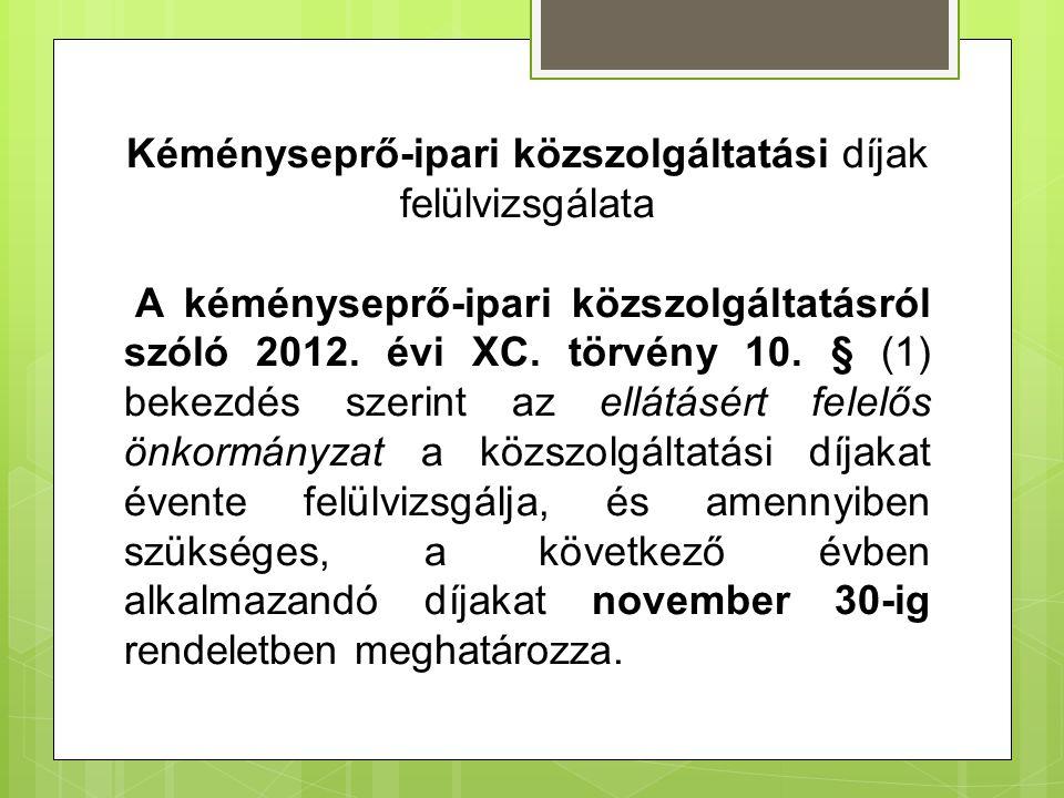 Kéményseprő-ipari közszolgáltatási díjak felülvizsgálata A kéményseprő-ipari közszolgáltatásról szóló 2012. évi XC. törvény 10. § (1) bekezdés szerint
