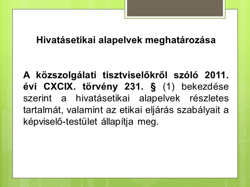 Hivatásetikai alapelvek meghatározása A közszolgálati tisztviselőkről szóló 2011. évi CXCIX. törvény 231. § (1) bekezdése szerint a hivatásetikai alap
