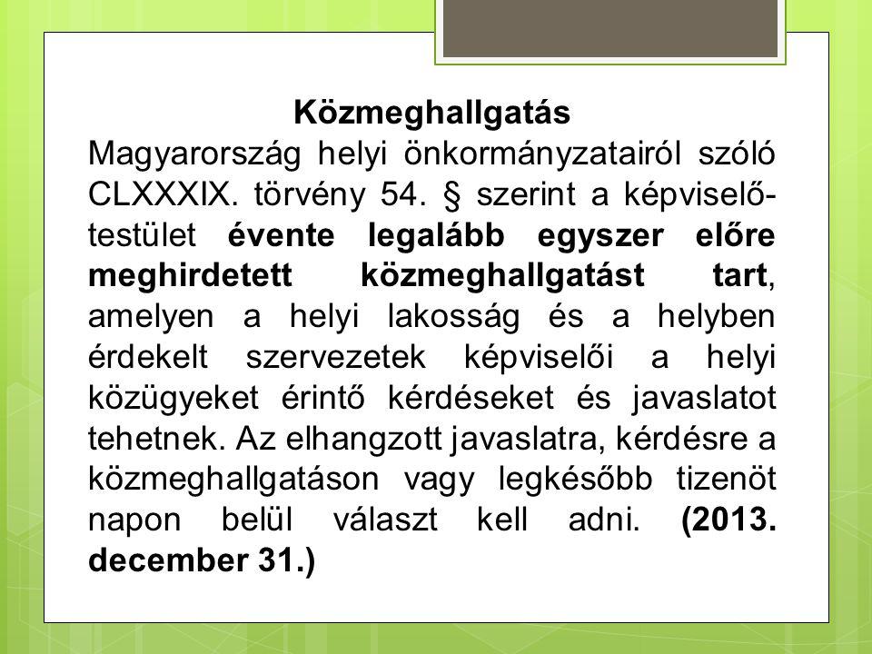 Közmeghallgatás Magyarország helyi önkormányzatairól szóló CLXXXIX. törvény 54. § szerint a képviselő- testület évente legalább egyszer előre meghirde