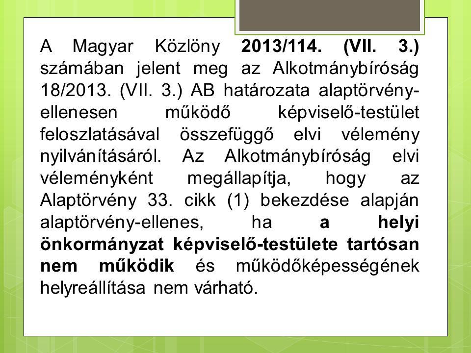 A Magyar Közlöny 2013/114. (VII. 3.) számában jelent meg az Alkotmánybíróság 18/2013. (VII. 3.) AB határozata alaptörvény- ellenesen működő képviselő-