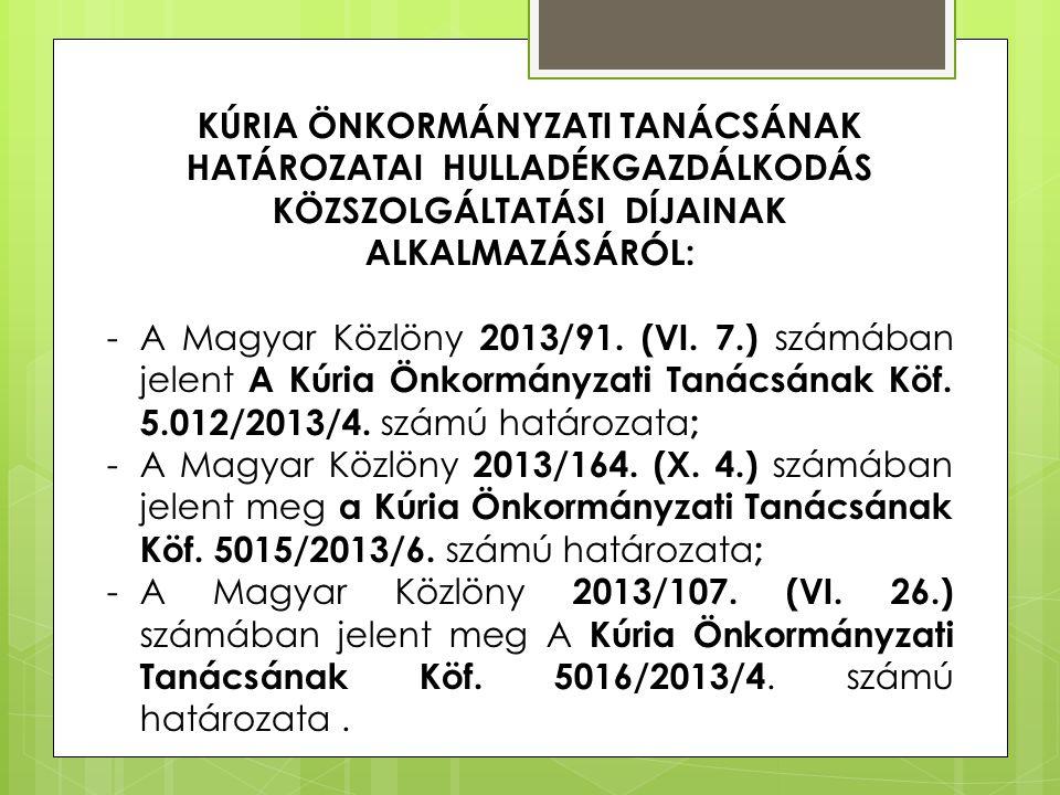 KÚRIA ÖNKORMÁNYZATI TANÁCSÁNAK HATÁROZATAI HULLADÉKGAZDÁLKODÁS KÖZSZOLGÁLTATÁSI DÍJAINAK ALKALMAZÁSÁRÓL: -A Magyar Közlöny 2013/91. (VI. 7.) számában