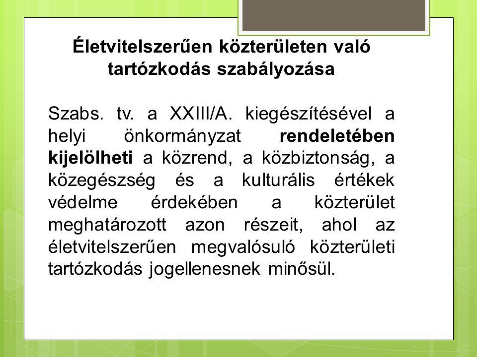 Életvitelszerűen közterületen való tartózkodás szabályozása Szabs. tv. a XXIII/A. kiegészítésével a helyi önkormányzat rendeletében kijelölheti a közr