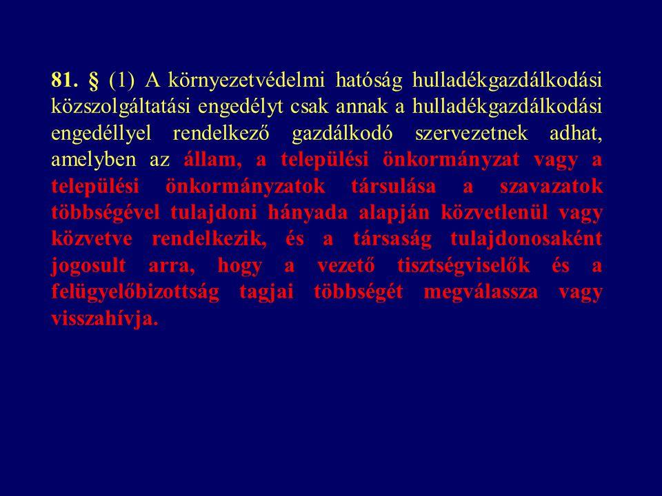 81. § (1) A környezetvédelmi hatóság hulladékgazdálkodási közszolgáltatási engedélyt csak annak a hulladékgazdálkodási engedéllyel rendelkező gazdálko