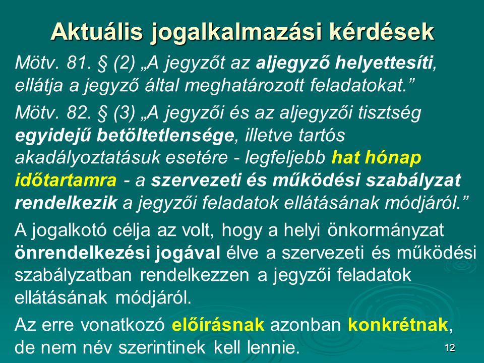 """12 Aktuális jogalkalmazási kérdések Mötv. 81. § (2) """"A jegyzőt az aljegyző helyettesíti, ellátja a jegyző által meghatározott feladatokat."""" Mötv. 82."""