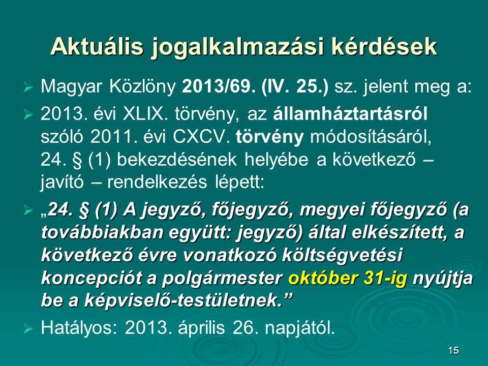 15 Aktuális jogalkalmazási kérdések   Magyar Közlöny 2013/69. (IV. 25.) sz. jelent meg a:   2013. évi XLIX. törvény, az államháztartásról szóló 20