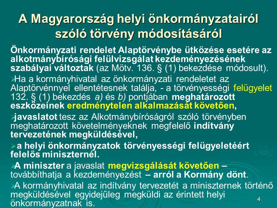 5 A Magyarország helyi önkormányzatairól szólótörvény módosításáról A Magyarország helyi önkormányzatairól szóló törvény módosításáról   Miután az önkormányzati társulásokkal kapcsolatos törvényt év elejétől hatályon kívül helyezte az Országgyűlés, az új szabályoknak megfelelően az önkormányzati társulások működésére ki kellett terjeszteni a törvényességi felügyelet szabályait.