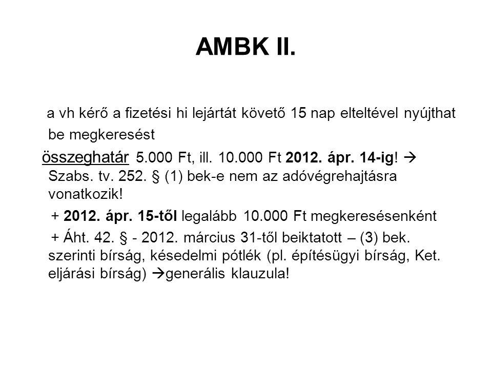 AMBK II. a vh kérő a fizetési hi lejártát követő 15 nap elteltével nyújthat be megkeresést összeghatár 5.000 Ft, ill. 10.000 Ft 2012. ápr. 14-ig!  Sz