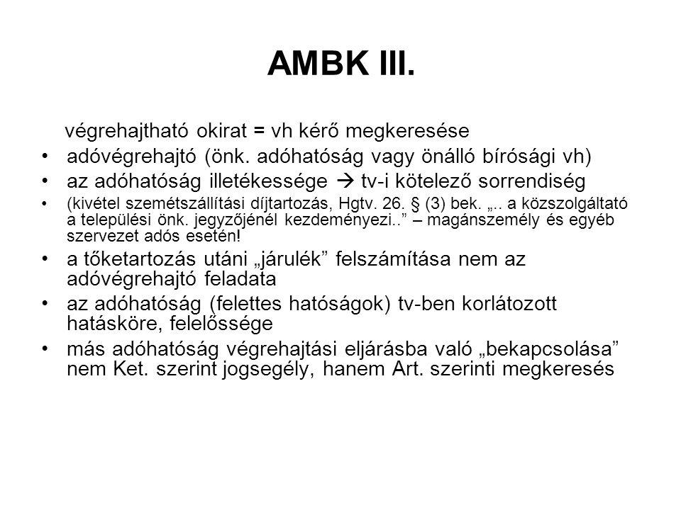 AMBK III. végrehajtható okirat = vh kérő megkeresése adóvégrehajtó (önk. adóhatóság vagy önálló bírósági vh) az adóhatóság illetékessége  tv-i kötele