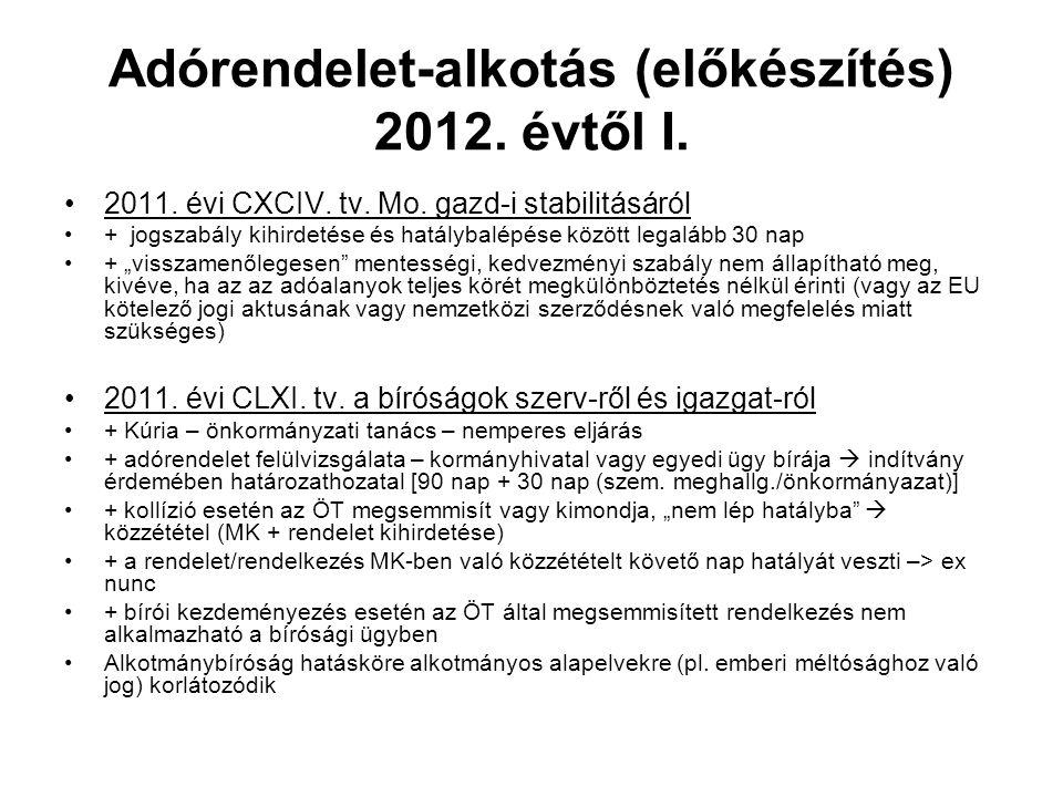 Adórendelet-alkotás (előkészítés) 2012. évtől I. 2011. évi CXCIV. tv. Mo. gazd-i stabilitásáról + jogszabály kihirdetése és hatálybalépése között lega