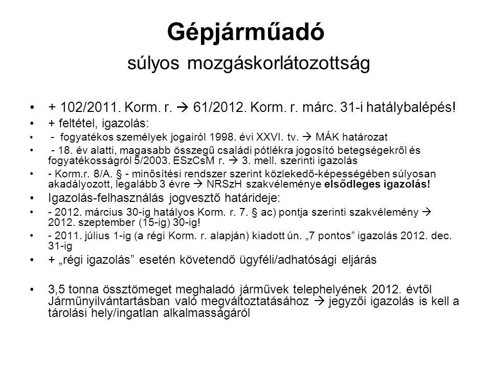 Gépjárműadó súlyos mozgáskorlátozottság + 102/2011. Korm. r.  61/2012. Korm. r. márc. 31-i hatálybalépés! + feltétel, igazolás: - fogyatékos személye