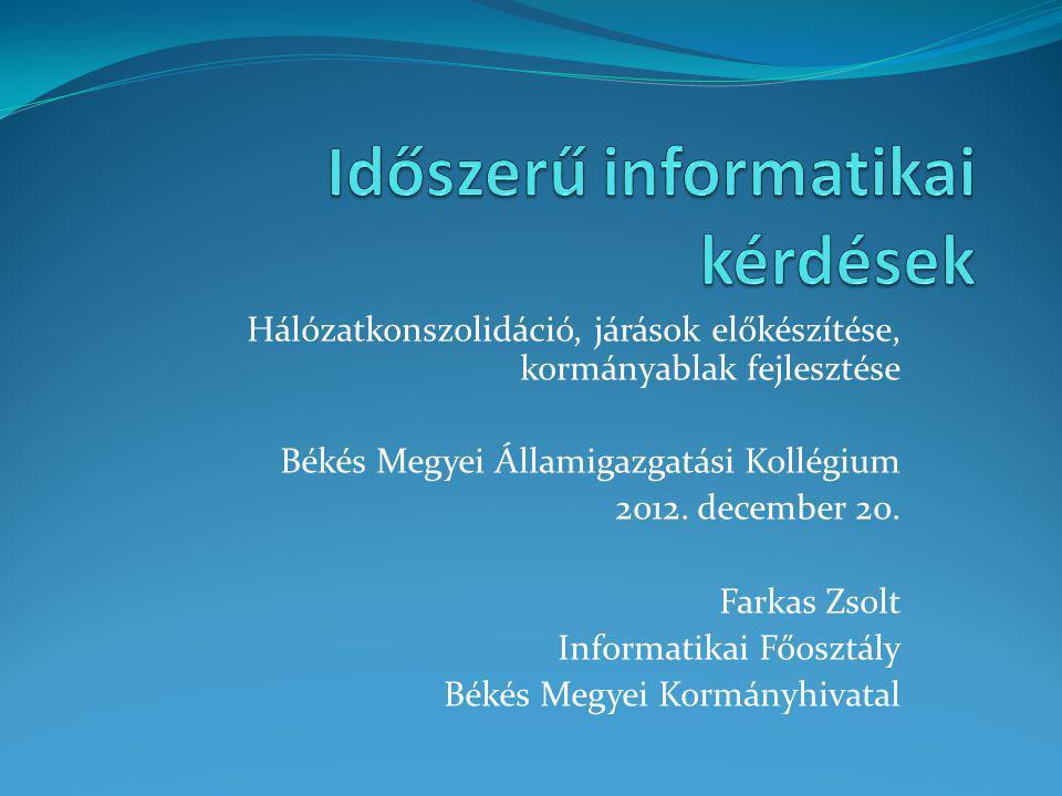 Hálózatkonszolidáció, járások előkészítése, kormányablak fejlesztése Békés Megyei Államigazgatási Kollégium 2012.