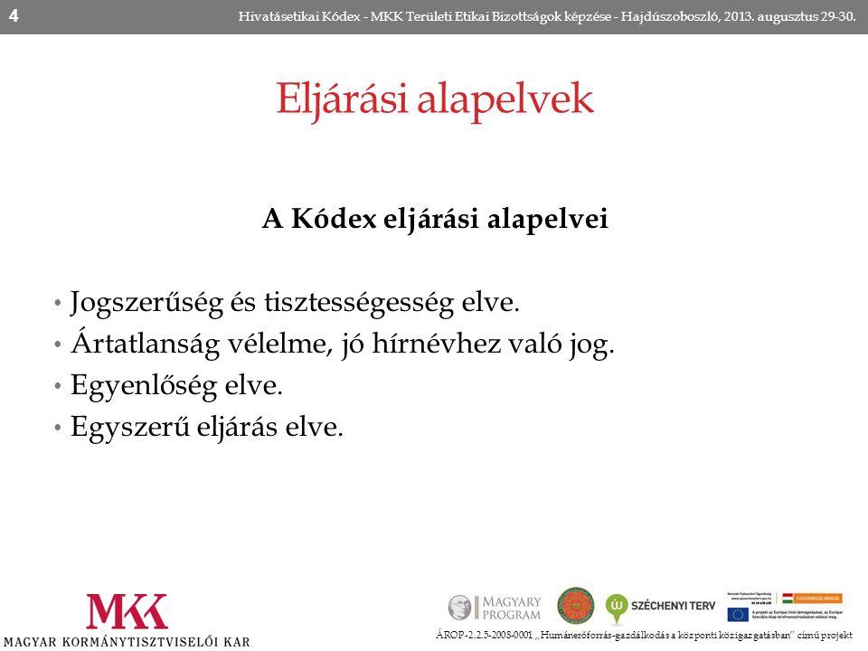 """Eljárási alapelvek ÁROP-2.2.5-2008-0001 """"Humánerőforrás-gazdálkodás a központi közigazgatásban"""" című projekt Hivatásetikai Kódex - MKK Területi Etikai"""