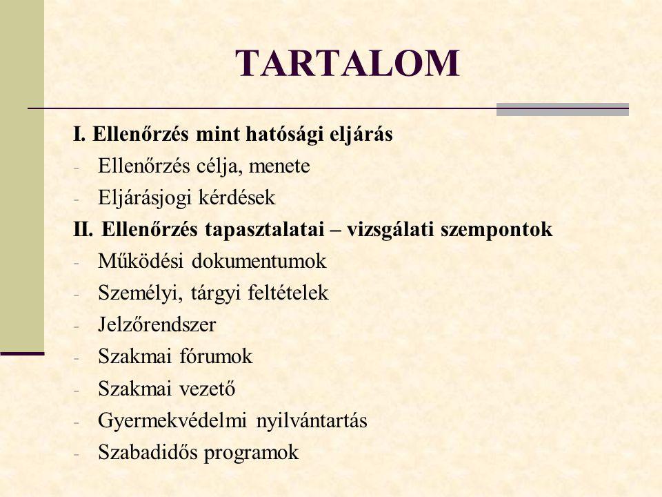 TARTALOM I.Ellenőrzés mint hatósági eljárás - Ellenőrzés célja, menete - Eljárásjogi kérdések II.